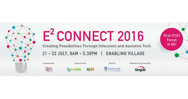 E2 Connect, Singapore's first IT and assistive technology conference, happens in the Enabling Village on 21 and 22 July 2016
